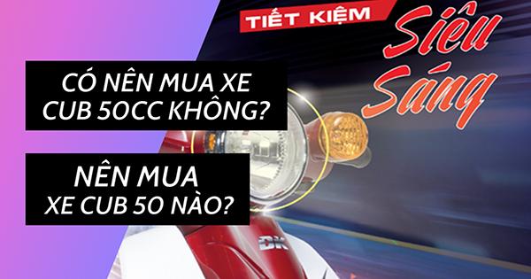[Giải đáp] Có nên mua xe Cub 50cc không? Nên mua xe Cub 50 nào?