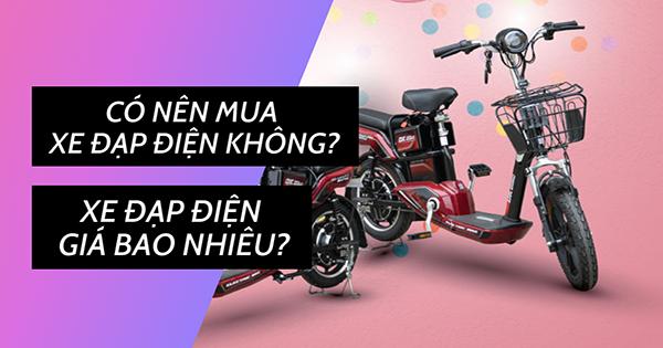 [Giải đáp] Có nên mua xe đạp điện không? Xe đạp điện giá bao nhiêu?