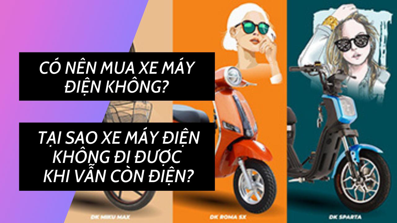 [Giải đáp] Có nên mua xe máy điện không? Tại sao xe máy điện không đi được khi vẫn còn điện?
