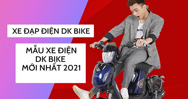 Xe đạp điện Dk Bike: Bật mí mẫu xe điện DK Bike MỚI NHẤT 2021