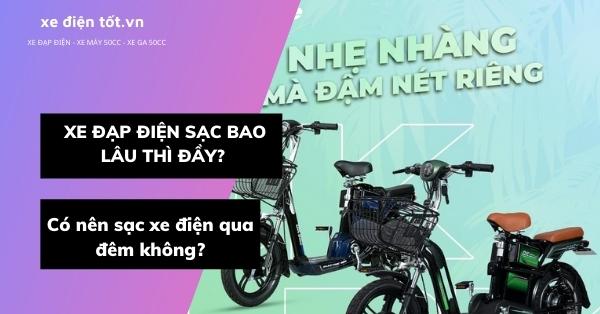 Xe đạp điện sạc bao lâu thì đầy? Có nên sạc xe điện qua đêm không?